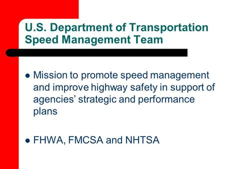 U.S. Department of Transportation Speed Management Team Mission to promote speed management and improve highway safety in support of agencies' strategic.