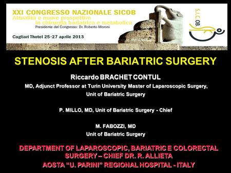STENOSIS AFTER BARIATRIC SURGERY Riccardo BRACHET CONTUL MD, Adjunct Professor at Turin University Master of Laparoscopic Surgery, MD, Adjunct Professor.