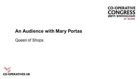 An Audience with Mary Portas Queen of Shops. Introducing Mary Portas Burt Cross – former Head of Marketing CWS.