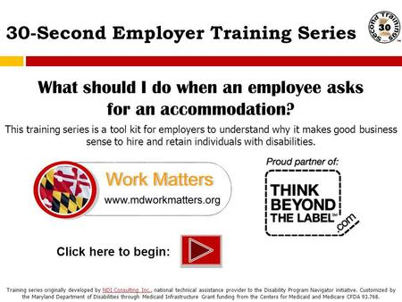 30-Second Employer Training Series Click here to begin: What should I do when an employee asks for an accommodation? This training series is a tool kit.