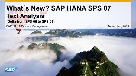 What´s New? SAP HANA SPS 07 Text Analysis (Delta from SPS 06 to SPS 07) SAP HANA Product Management November, 2013.