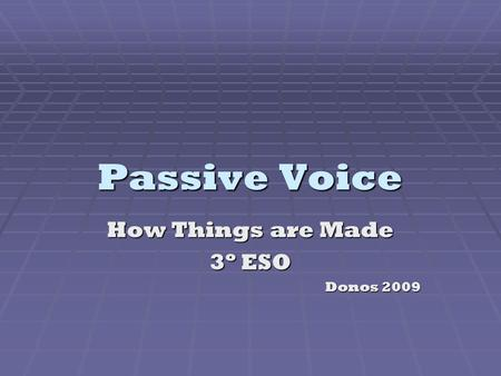 Passive Voice How Things are Made 3º ESO Donos 2009.