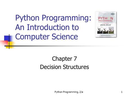 Python Programming, 2/e1 Python Programming: An Introduction to Computer Science Chapter 7 Decision Structures.