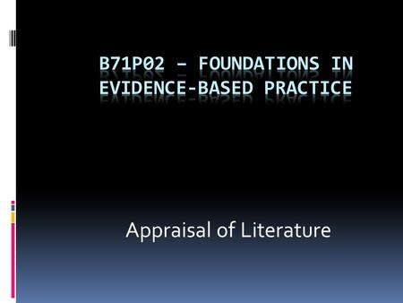 Appraisal of Literature. Task 4 The task requires that you:  Obtain a piece of literature from a journal, book or internet source. The literature should.