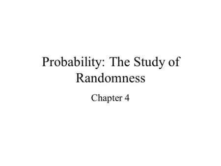 Probability: The Study of Randomness Chapter 4. 4.1 Randomness Think about flipping a coin n times If n = 2, can have 2 heads (100% heads), 1 heads and.