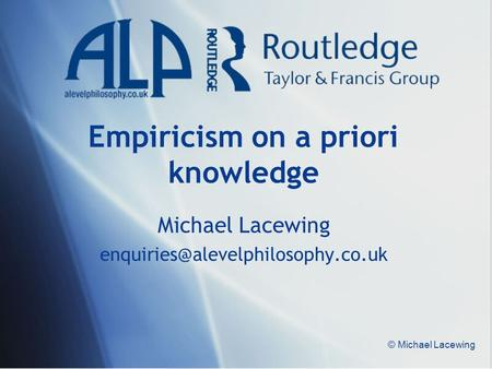 © Michael Lacewing Empiricism on a priori knowledge Michael Lacewing