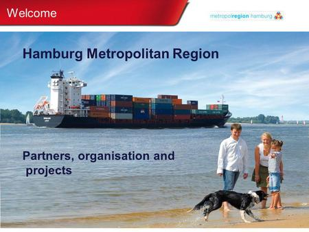 Hamburg Metropolitan Region Partners, organisation and projects Welcome.