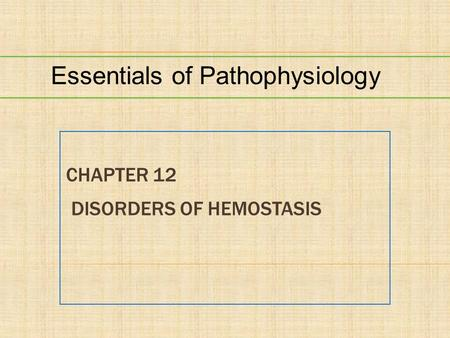 CHAPTER 12 DISORDERS OF HEMOSTASIS Essentials of Pathophysiology.
