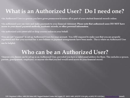 What is an Authorized User? Do I need one? An Authorized User is a person you have given permission to access all or part of your student financial records.