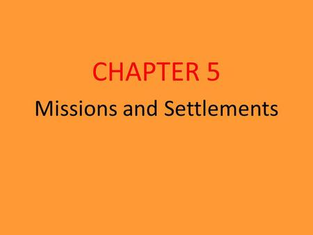 Missions and Settlements CHAPTER 5. Turn to the next blank page in your spiral. Fold the page into three sections lengthwise. Write the chapter title.