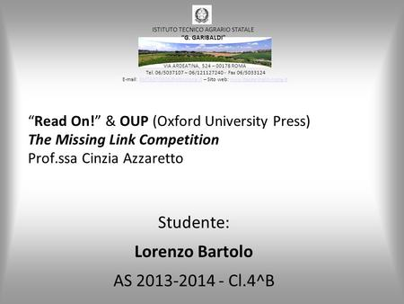 """Read On!"" & OUP (Oxford University Press) The Missing Link Competition Prof.ssa Cinzia Azzaretto Studente: Lorenzo Bartolo AS 2013-2014 - Cl.4^B VIA ARDEATINA,"