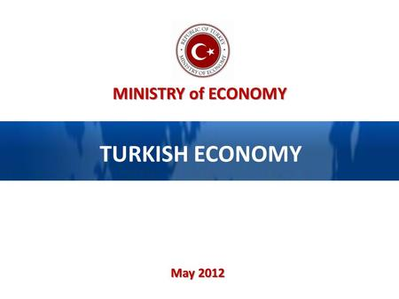 MINISTRY of ECONOMY TURKISH ECONOMY May 2012. Annual Economic Growth Rates (2002-2011) 2 Source: TURKSTAT Real GDP Growth (%) May 2012 Ministry of Economy.