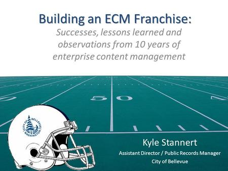 Building an ECM Franchise: Successes, lessons learned and observations from 10 years of enterprise content management Kyle Stannert Assistant Director.