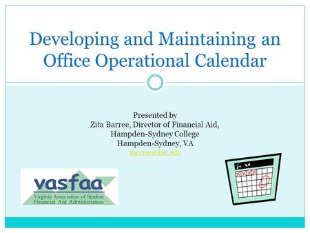 Developing and Maintaining an Office Operational Calendar Presented by Zita Barree, Director of Financial Aid, Hampden-Sydney College Hampden-Sydney, VA.
