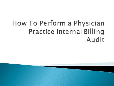 How To Perform a Physician Practice Internal Billing Audit