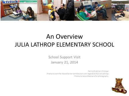 An Overview JULIA LATHROP ELEMENTARY SCHOOL School Support Visit January 21, 2014 Penny El-Azhari, Principal Thanks to Jennifer Wood for her contribution.