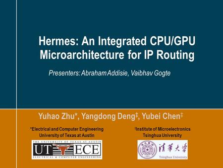 2 A4rb_Premium – 2012-02_v02 – do not delete this text object! Speech 1/45 Hermes: An Integrated CPU/GPU Microarchitecture for IP Routing Yuhao Zhu*,