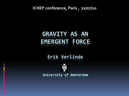 ICHEP conference, Paris, 22/07/10. Emergence Current Paradigm FUNDAMENTAL FORCES: carried by elementary particles.