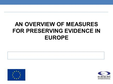 AN OVERVIEW OF MEASURES FOR PRESERVING EVIDENCE IN EUROPE.