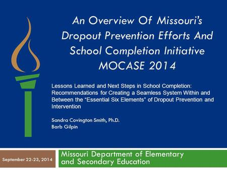 An Overview Of Missouri's Dropout Prevention Efforts And School Completion Initiative MOCASE 2014 Missouri Department of Elementary and Secondary Education.