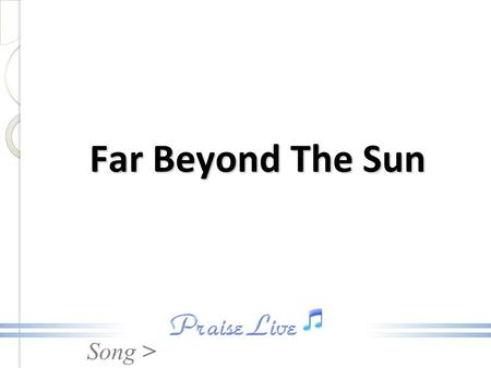 Far Beyond The Sun.