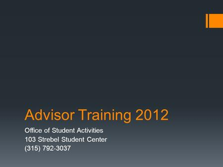 Advisor Training 2012 Office of Student Activities 103 Strebel Student Center (315) 792-3037.