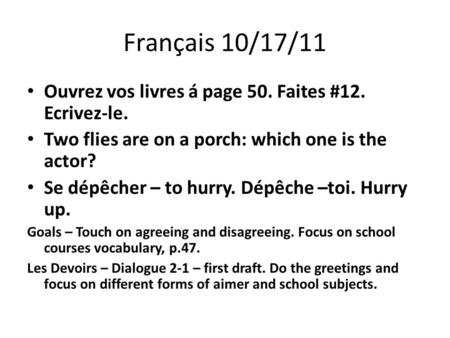Français 10/17/11 Ouvrez vos livres á page 50. Faites #12. Ecrivez-le. Two flies are on a porch: which one is the actor? Se dépêcher – to hurry. Dépêche.