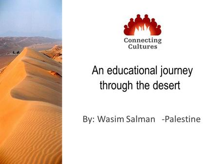 An educational journey through the desert By: Wasim Salman -Palestine.