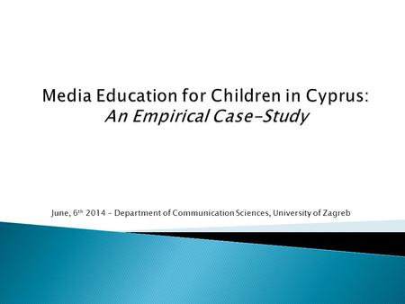 June, 6 th 2014 – Department of Communication Sciences, University of Zagreb.