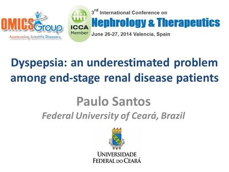 Dyspepsia: an underestimated problem among end-stage renal disease patients Paulo Santos Federal University of Ceará, Brazil.