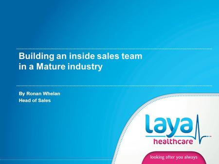 Building an inside sales team in a Mature industry By Ronan Whelan Head of Sales.