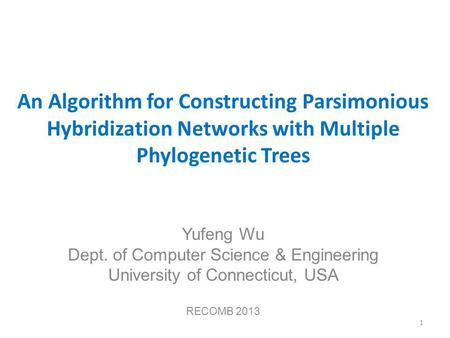 An Algorithm for Constructing Parsimonious Hybridization Networks with Multiple Phylogenetic Trees Yufeng Wu Dept. of Computer Science & Engineering University.