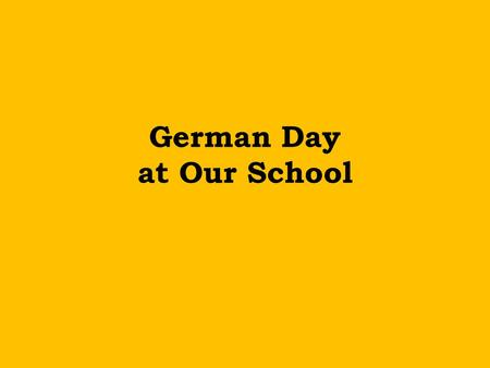 German Day at Our School. Here is what the Student Council planned to do: German Language Survival Kit Quiz about Germany The colours of the German flag.