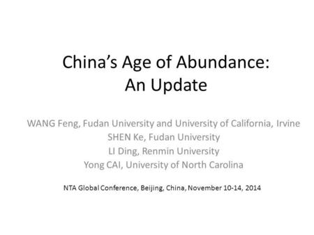 China's Age of Abundance: An Update WANG Feng, Fudan University and University of California, Irvine SHEN Ke, Fudan University LI Ding, Renmin University.