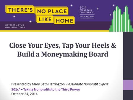 Close Your Eyes, Tap Your Heels & Build a Moneymaking Board Presented by Mary Beth Harrington, Passionate Nonprofit Expert 501c³ – Taking Nonprofits to.