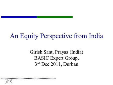 An Equity Perspective from India Girish Sant, Prayas (India) BASIC Expert Group, 3 rd Dec 2011, Durban.