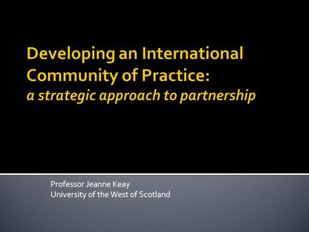 Professor Jeanne Keay University of the West of Scotland.