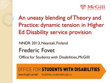 An uneasy blending of Theory and Practice: dynamic tension in Higher Ed Disability service provision NNDR 2013, Naantali, Finland Frederic Fovet Office.