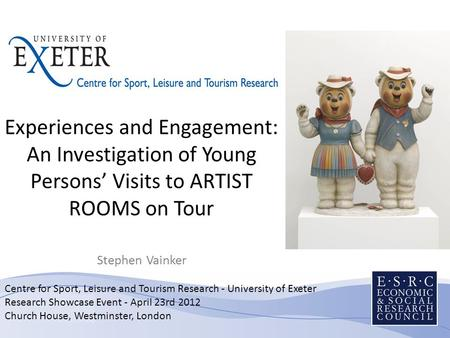 Centre for Sport, Leisure and Tourism Research - University of Exeter Research Showcase Event - April 23rd 2012 Church House, Westminster, London Experiences.