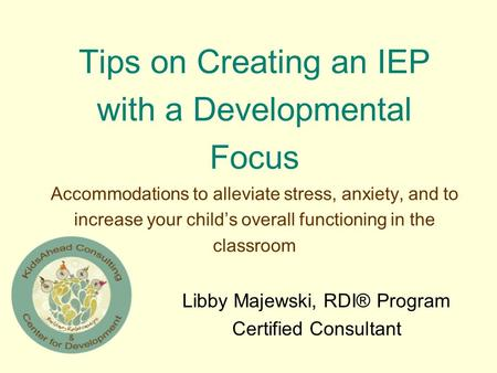 Tips on Creating an IEP with a Developmental Focus Accommodations to alleviate stress, anxiety, and to increase your child's overall functioning in the.