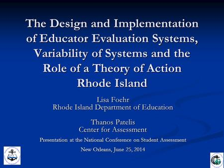 The Design and Implementation of Educator Evaluation Systems, Variability of Systems and the Role of a Theory of Action Rhode Island Lisa Foehr Rhode Island.