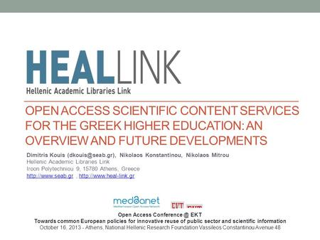 OPEN ACCESS SCIENTIFIC CONTENT SERVICES FOR THE GREEK HIGHER EDUCATION: AN OVERVIEW AND FUTURE DEVELOPMENTS Dimitris Kouis Nikolaos Konstantinou,