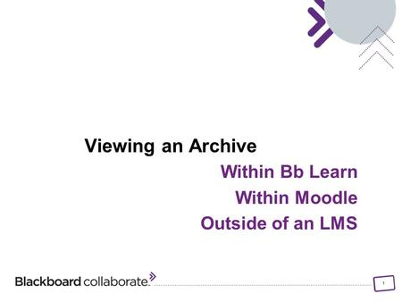1 Viewing an Archive Within Bb Learn Within Moodle Outside of an LMS.