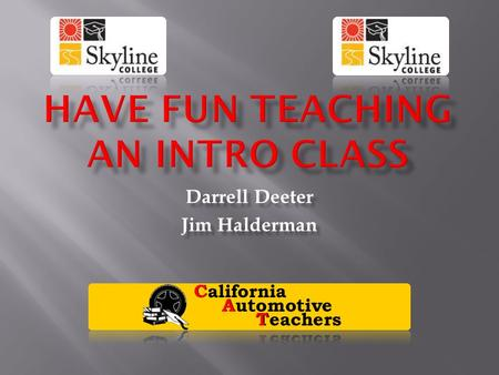 Darrell Deeter Jim Halderman.  Darrell Deeter- Professor at Saddleback College in beautiful Mission Viejo, CA.  Jim Halderman- Automotive Author and.