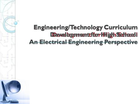 Engineering/Technology Curriculum Development for High School Engineering/Technology Curriculum Development for High School: An Electrical Engineering.