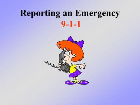 Reporting an Emergency 9-1-1. What to say if you have to call 9-1-1 to get help if you have an emergency and need help right away What We Will Learn Today.