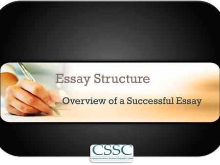 Essay Structure Overview of a Successful Essay. Before We Get Started... Guiding Principles: – Structure – Organization – Communication Why?