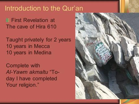 Introduction to the Qur'an First Revelation at The cave of Hira 610 Taught privately for 2 years 10 years in Mecca 10 years in Medina Complete with Al-Yawm.