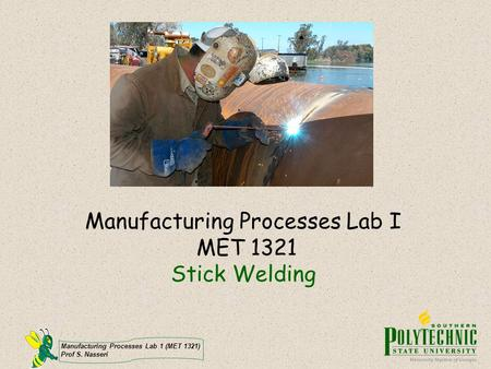 Manufacturing Processes Lab I MET 1321 Stick <strong>Welding</strong>