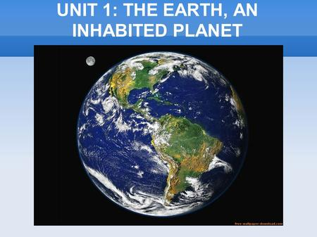 UNIT 1: THE EARTH, AN INHABITED PLANET. Common substances to all living beings - Water - Minerals - Carbohydrates - Fats - Proteins.